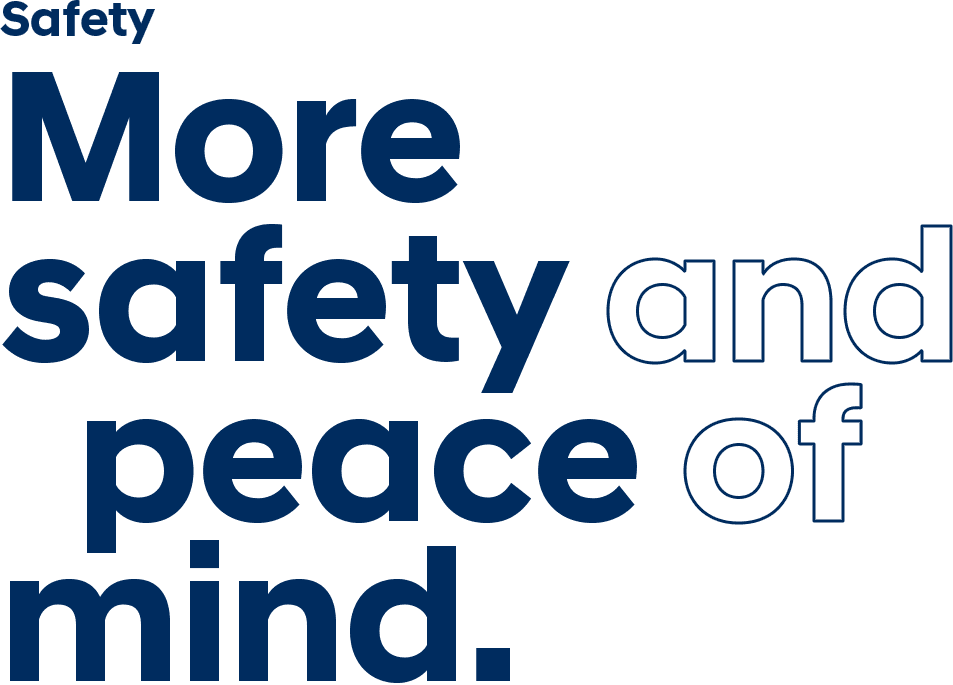 More safety and peace of mind.